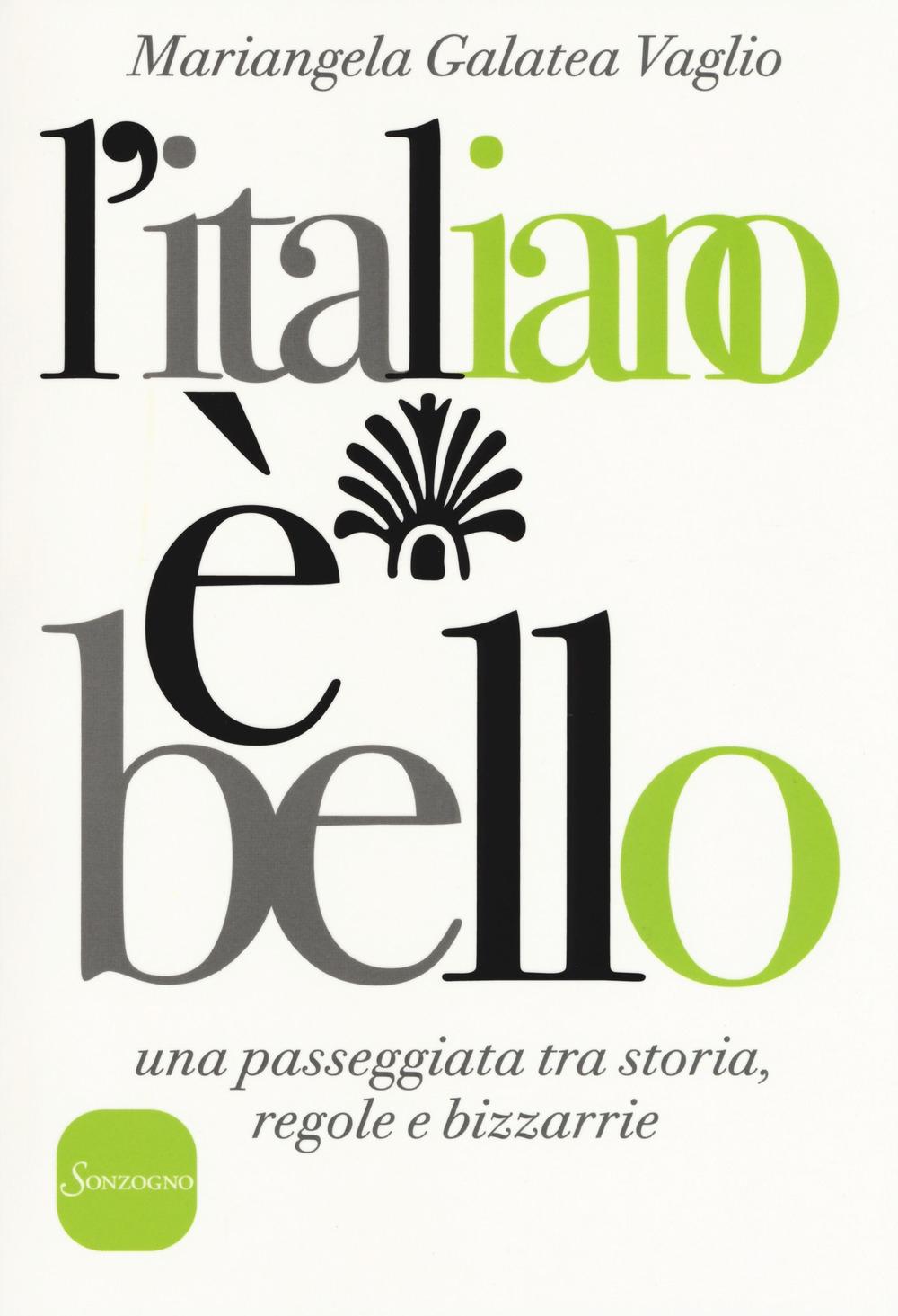 L'italiano è bello. Una passeggiata tra storia, regole e bizzarrie