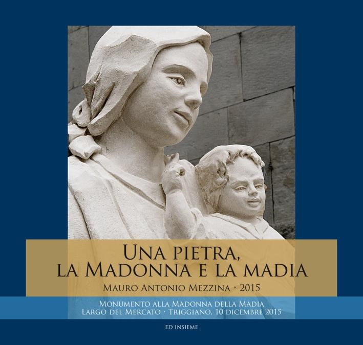 Una pietra, la Madonna e la Madia. Monumento alla Madonna della Madia