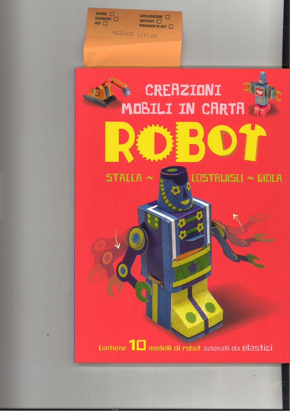 Robot. Creazioni mobili in carta. Stacca, costruisci, gioca. Ediz. a colori. Con gadget