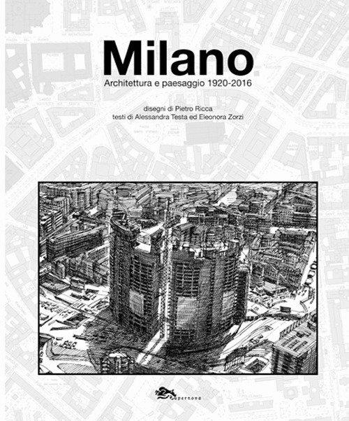 Milano. Architettura e Paesaggio 1920-2016