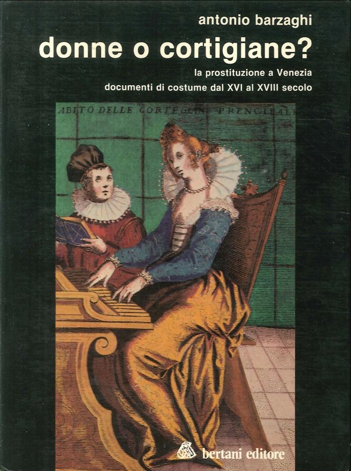 Donne o Cortigiane? la Prostituzione a Venezia. Documenti di Costume dal XVI al XVIII Secolo.