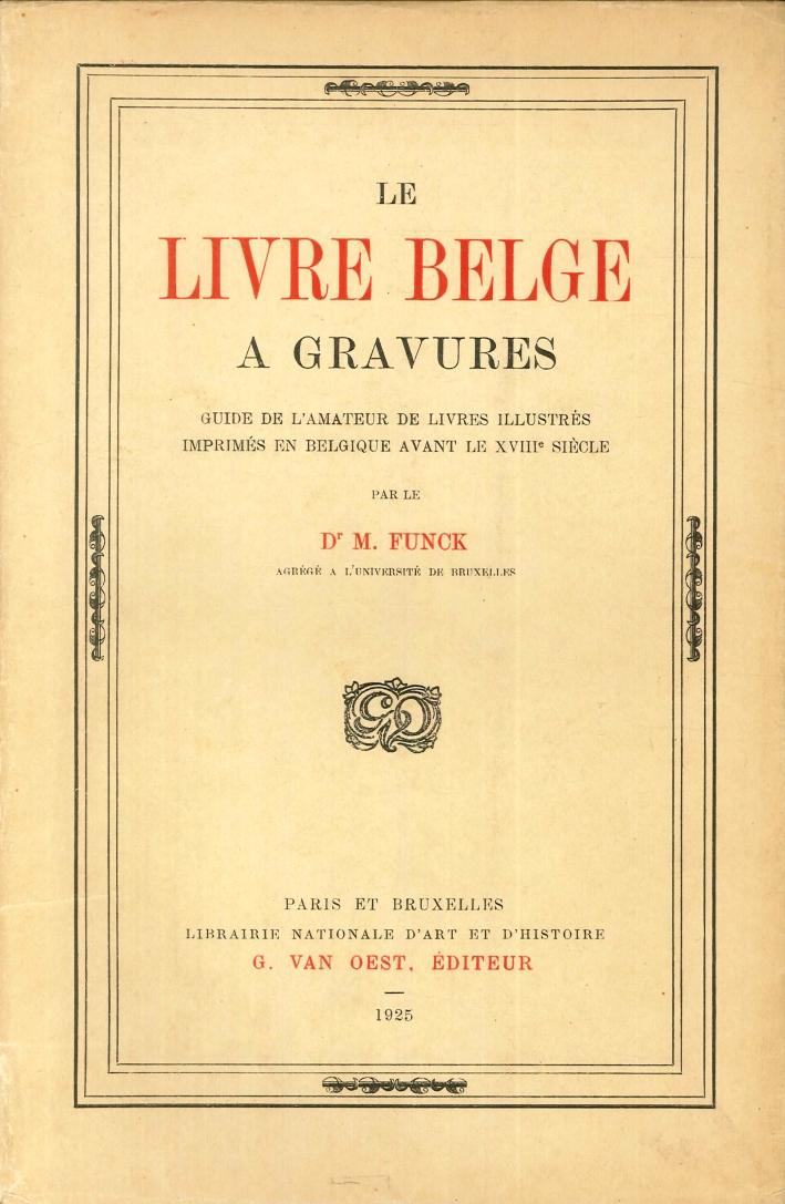 Le Livre Belge a Gravures. Guide De l'Amateur De Livres Illustres Imprimes En Belgique Avant le XIII° Siecle