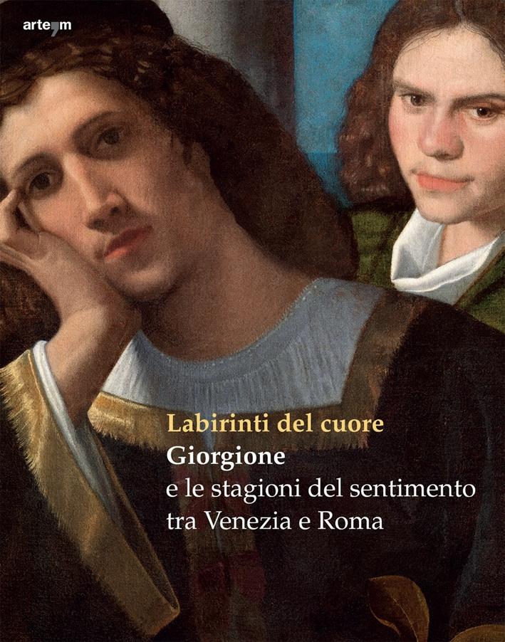 Labirinti del cuore. Giorgione e le stagioni del sentimento tra Venezia e Roma.