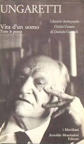 Giuseppe Ungaretti. Vita d'un uomo. Tutte le poesie