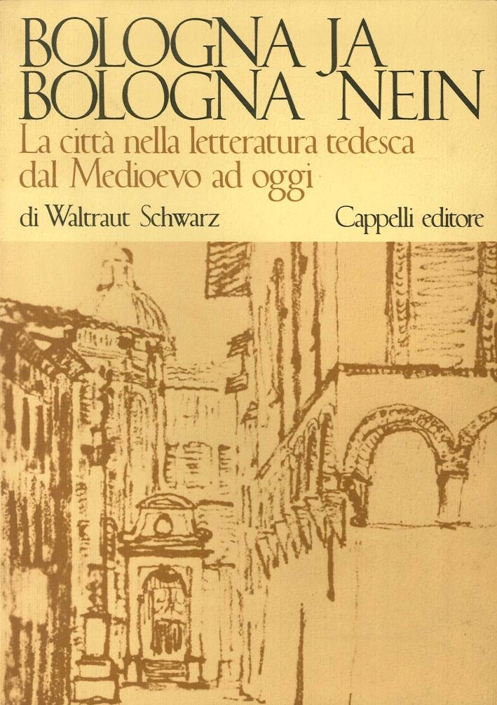 Bologna Ja. Bologna Nein. La Città nella Letteratura Tedesca dal Medioevo ad Oggi.