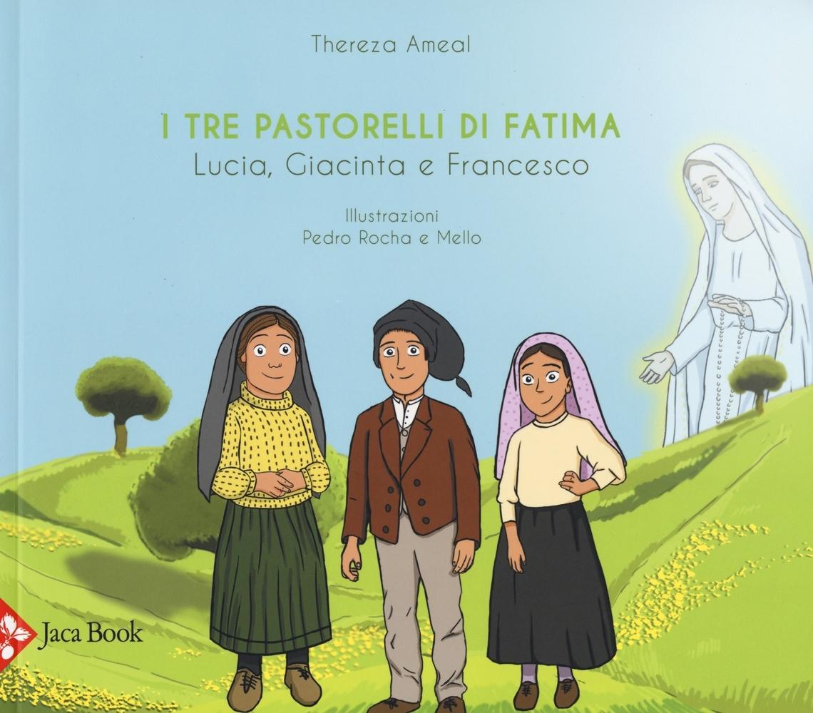 I tre pastorelli di Fatima. Lucia, Giacinta e Francesco. Ediz. a colori
