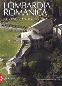 Lombardia Romanica. Vol. 1. I grandi cantieri