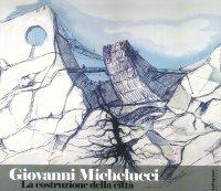 Giovanni Michelucci. La Costruzione della città.