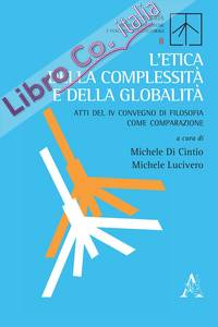 L'etica della complessità e della globalità Atti del IV Convegno di Filosofia come Comparazione