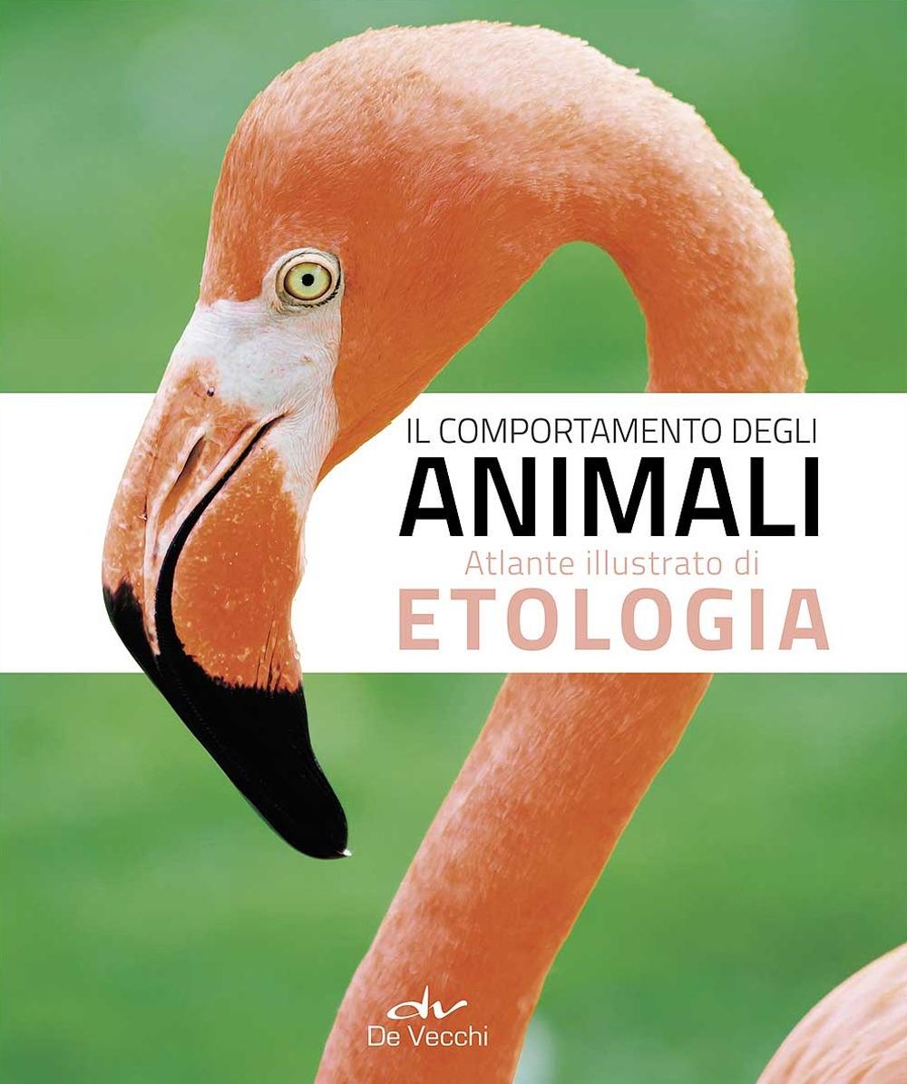 Il comportamento degli animali. Atlante illustrato di etologia