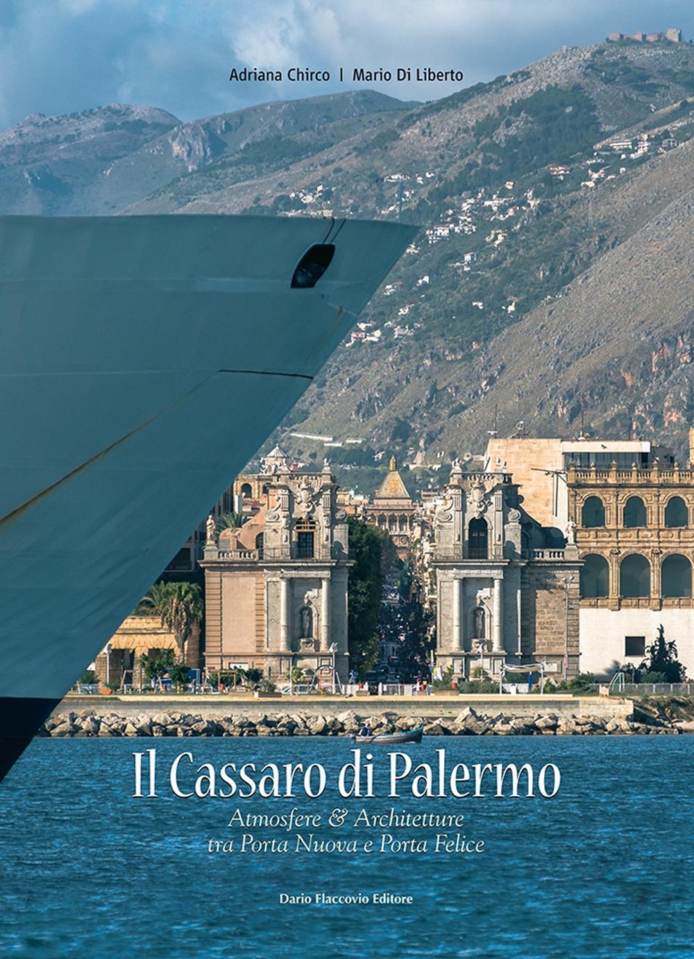 Il Cassaro di Palermo. Atmosfere e architetture tra Porta Nuova & Porta Felice. Ediz. illustrata