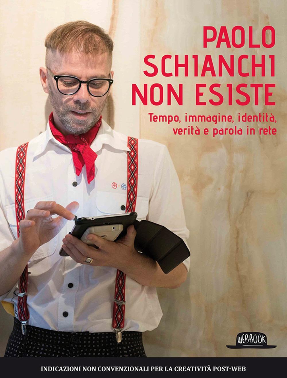 Paolo Schianchi non esiste. Tempo, immagine, identità, verità e parola in rete