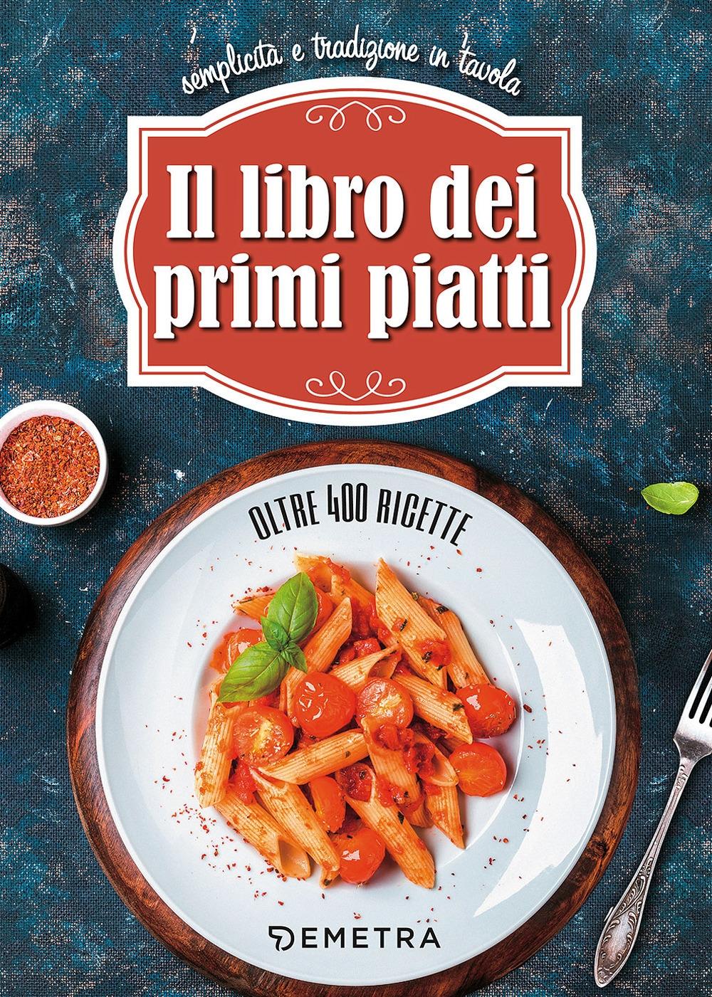 Il libro dei primi piatti. Semplicità e tradizione in tavola