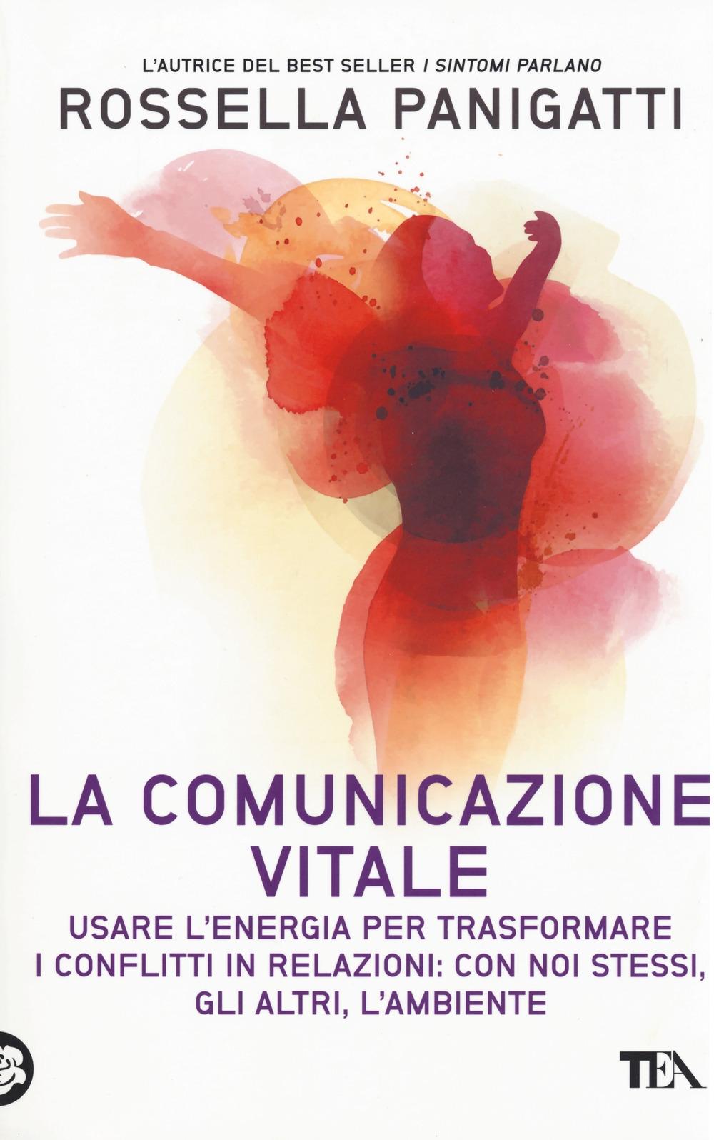 La comunicazione vitale. Usare l'energia per trasformare i conflitti in relazioni: con noi stessi, gli altri e l'ambiente
