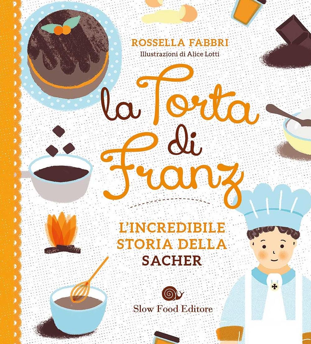 La torta di Franz. L'incredibile storia della Sacher