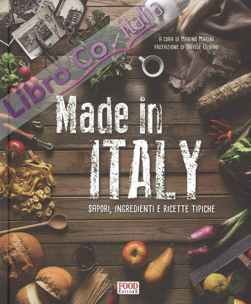 Made in Italy. Sapori, ingredienti e ricette tipiche. Ediz. illustrata
