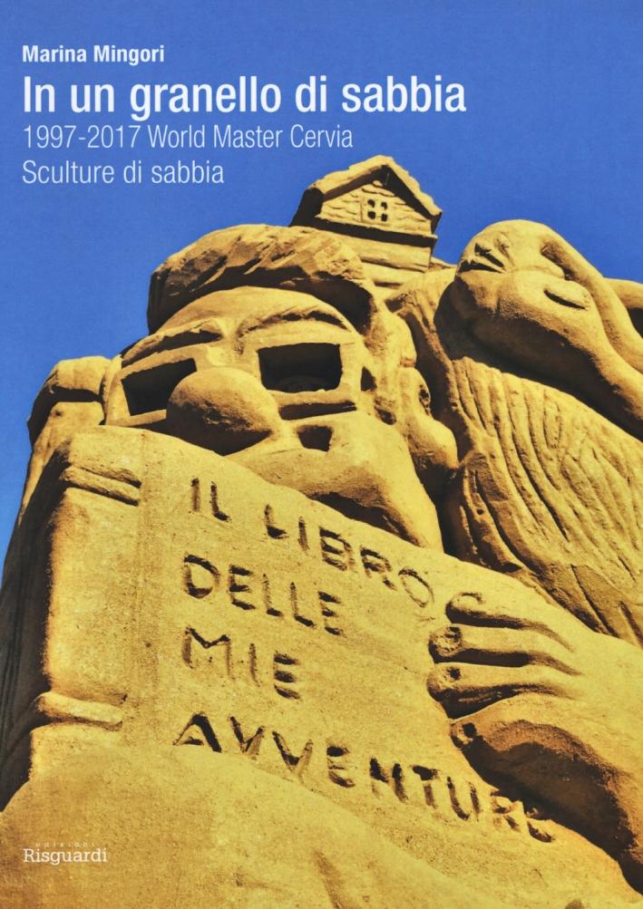 In un granello di sabbia. 1997-2017 World Master Cervia. Sculture di sabbia