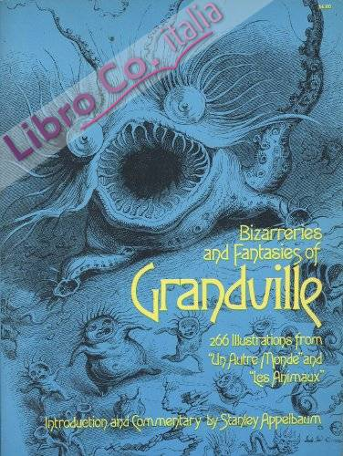 Fantastic Illustrations of Grandville. 266 Illustrations from UN Autre Monde and Les Animaux