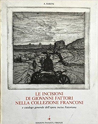 Le incisioni di Giovanni Fattori nella collezione Franconi e catalogo generale dell'opra incisa fattoriana.