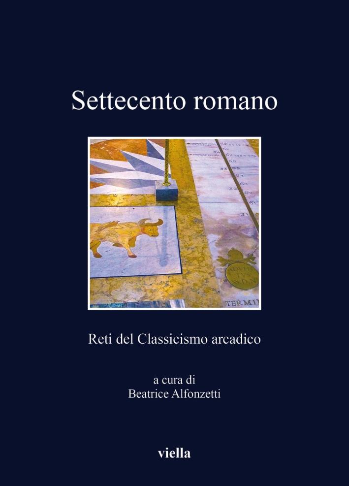 Settecento romano. Reti del Classicismo arcadico.