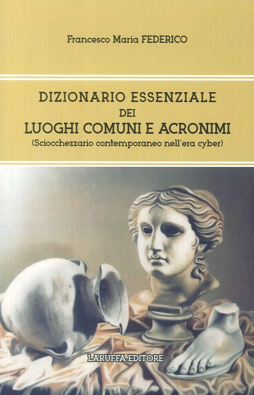 Dizionario Essenziale dei Luoghi Comuni e Acronimi. (Sciocchezzario Contemporaneo nell'Era Cyber)