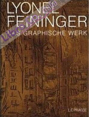 Lyonel Feininger.Das graphische Werk. Radierungen, Lithographien, Holzschnitte.  A definitive catalogue of his graphic work. etchings, lithographs, woodcuts.