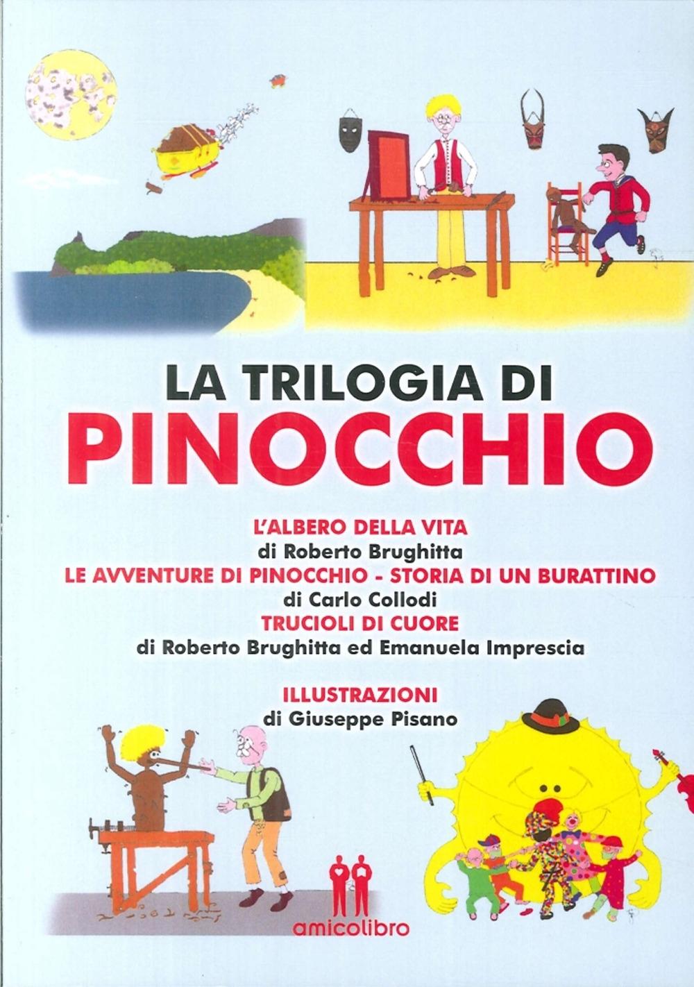 La Trilogia di Pinocchio. L'Albero della Vita, le Avventure di Pinocchio, Trucioli di Cuore.