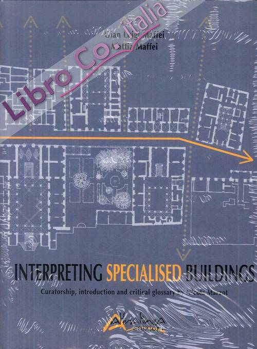 Interpreting Specialised Buildings. Curatorship, introduction and critical glossary