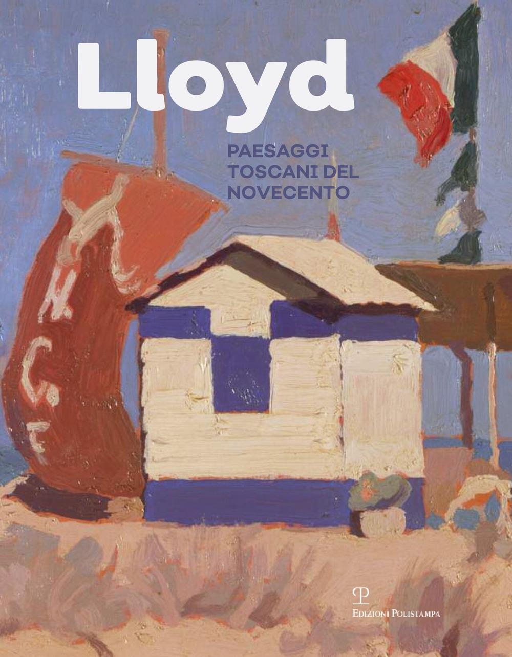 Lloyd. Paesaggi toscani del Novecento