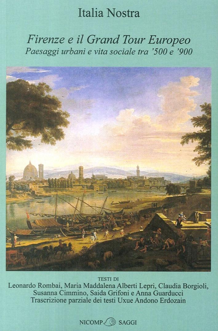 Firenze il Grand Tour Europeo. Paesaggi urbani e vita sociale tra '500 e '900.