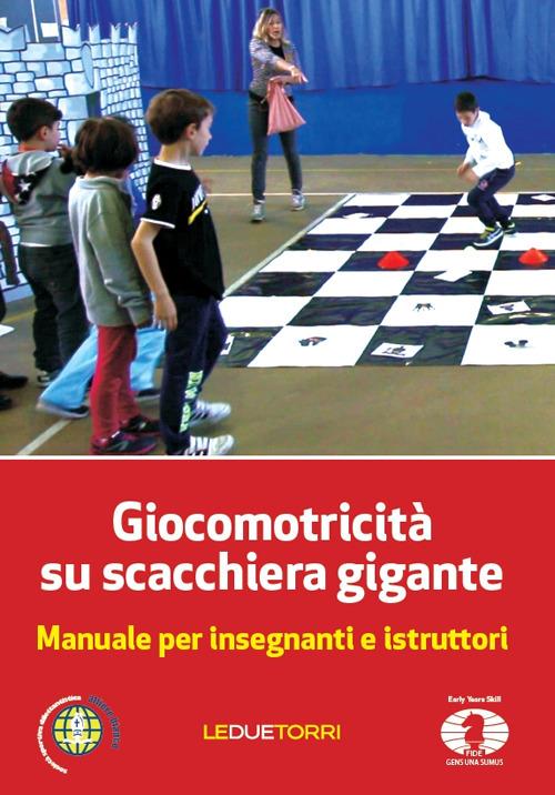Giocomotricità su scacchiera gigante. Manuale per insegnanti e istruttori