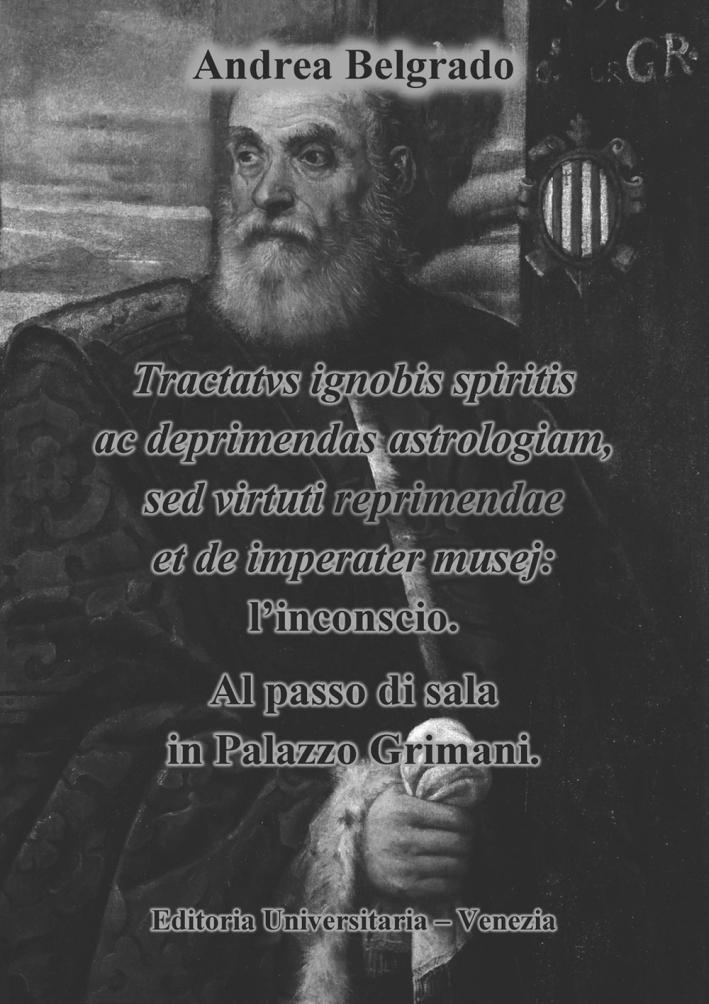 Tractatvs ignobis spiritis ac deprimendas astrologiam, sed virtuti repraimendae et de imperater musej: l'inconscio. Al passo di sala in Palazzo Grimani