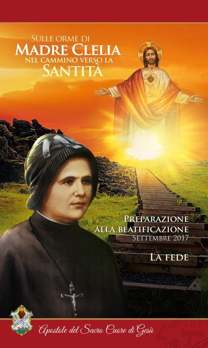 Sulle orme di Madre Clelia nel cammino verso la Santità. La fede