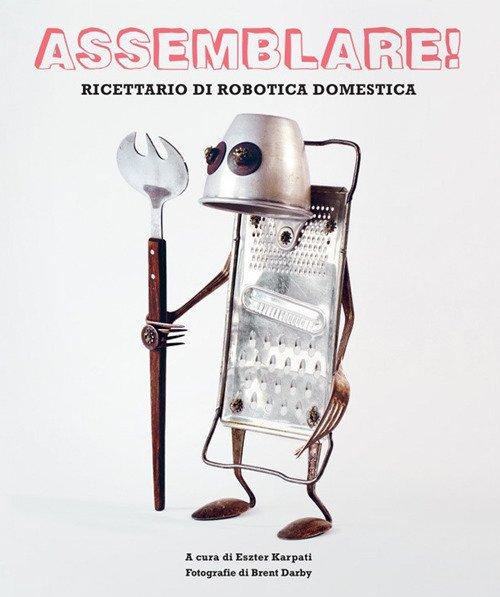 Assemblare! Ricettario di robotica domestica
