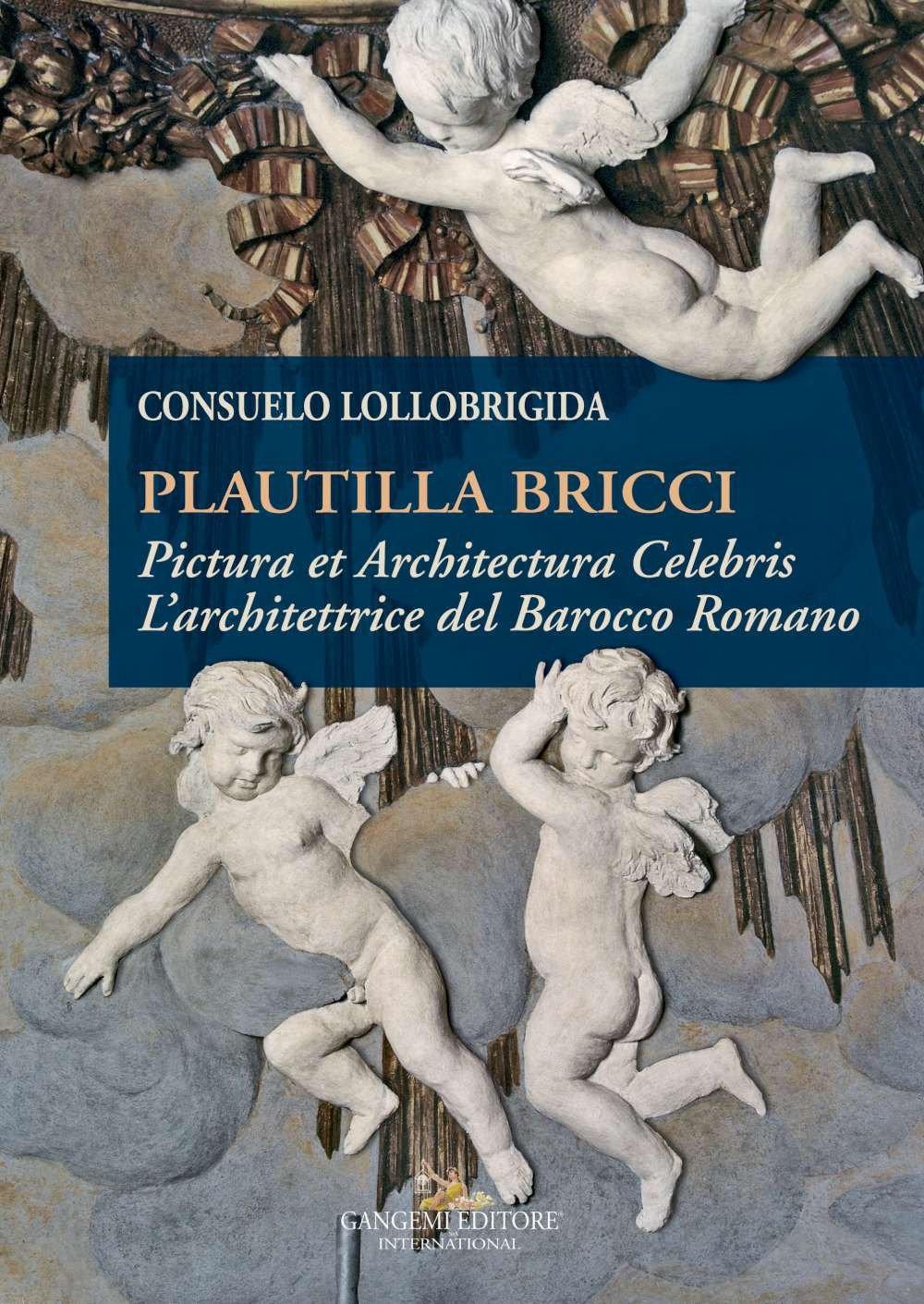 Plautilla Bricci. Pictura et Architectura Celebris. L'architettrice del Barocco Romano