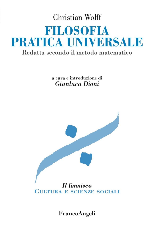 Filosofia pratica universale. Redatta secondo il metodo matematico