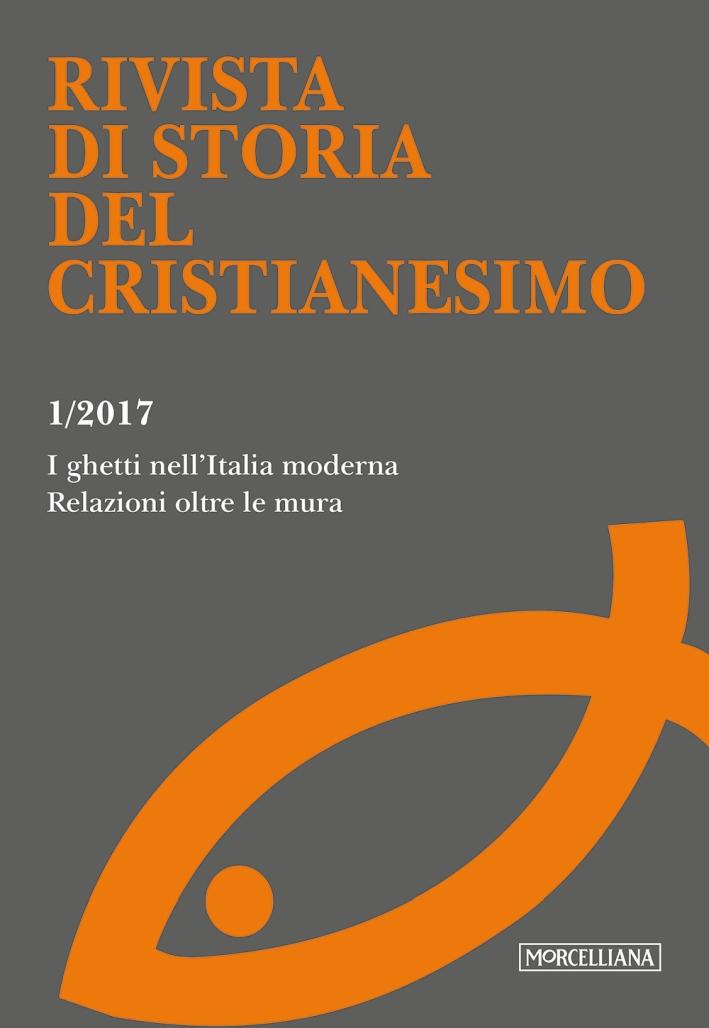 Rivista di storia del cristianesimo (2017). Vol. 1: I ghetti nell'Italia moderna. Relazioni oltre le mura