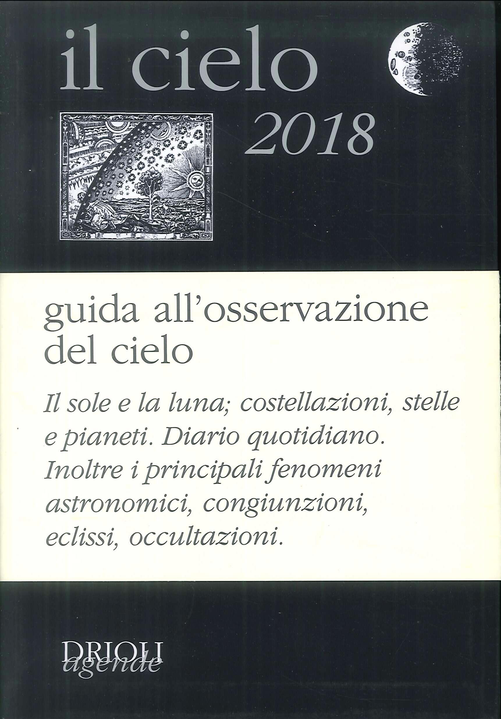 Il cielo 2018. Agenda giornaliera e guida all'osservazione astronomica