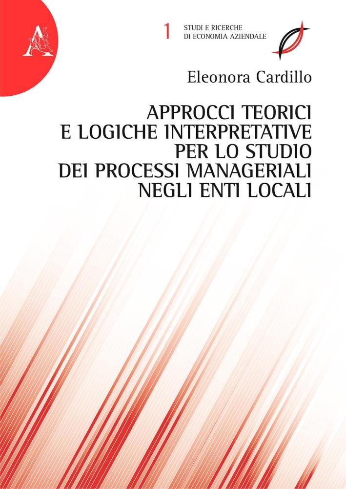 Approcci teorici e logiche interpretative per lo studio dei processi manageriali negli enti locali