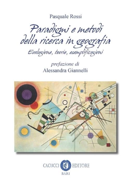 Paradigmi e metodi della ricerca in geografia. Evoluzione, teoria, esemplificazioni