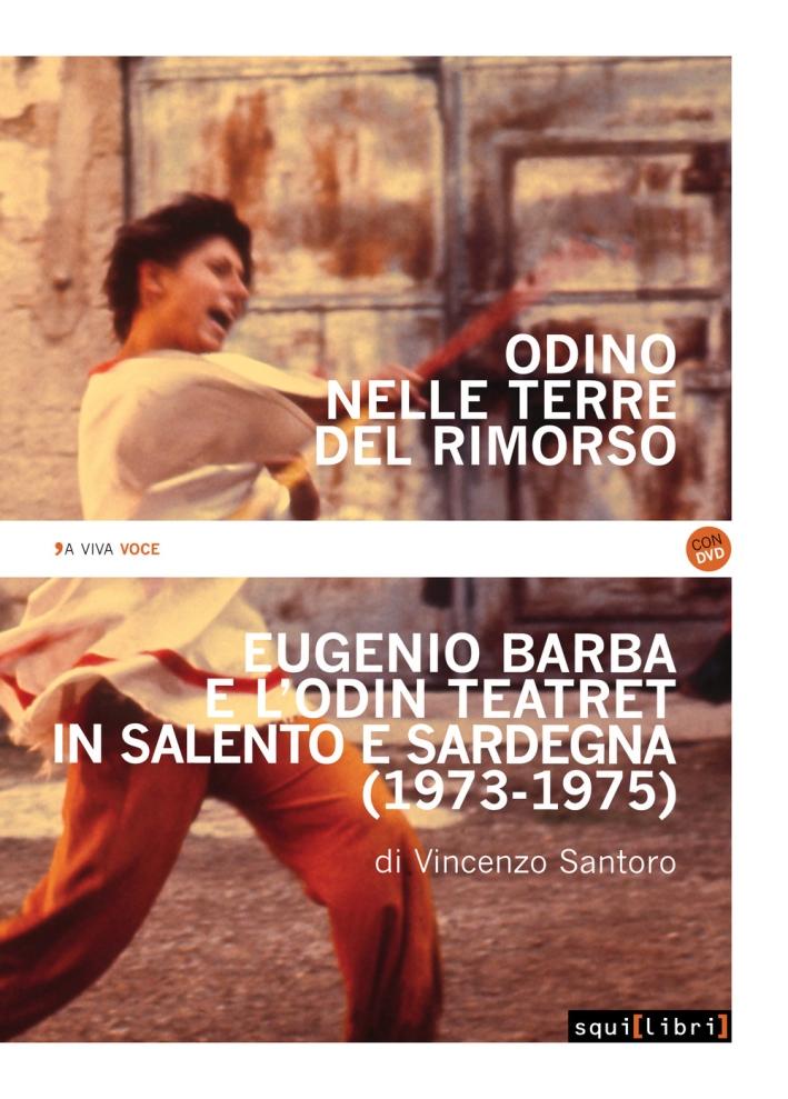 Odino nelle terre del rimorso. Eugenio Barba e l'Odin Teatret in Salento e Sardegna. Con DVD video