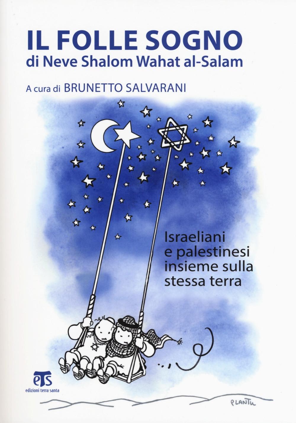 Il folle sogno di Neve Shalom Wahat al-Salam. Israeliani e palestinesi insieme sulla stessa terra