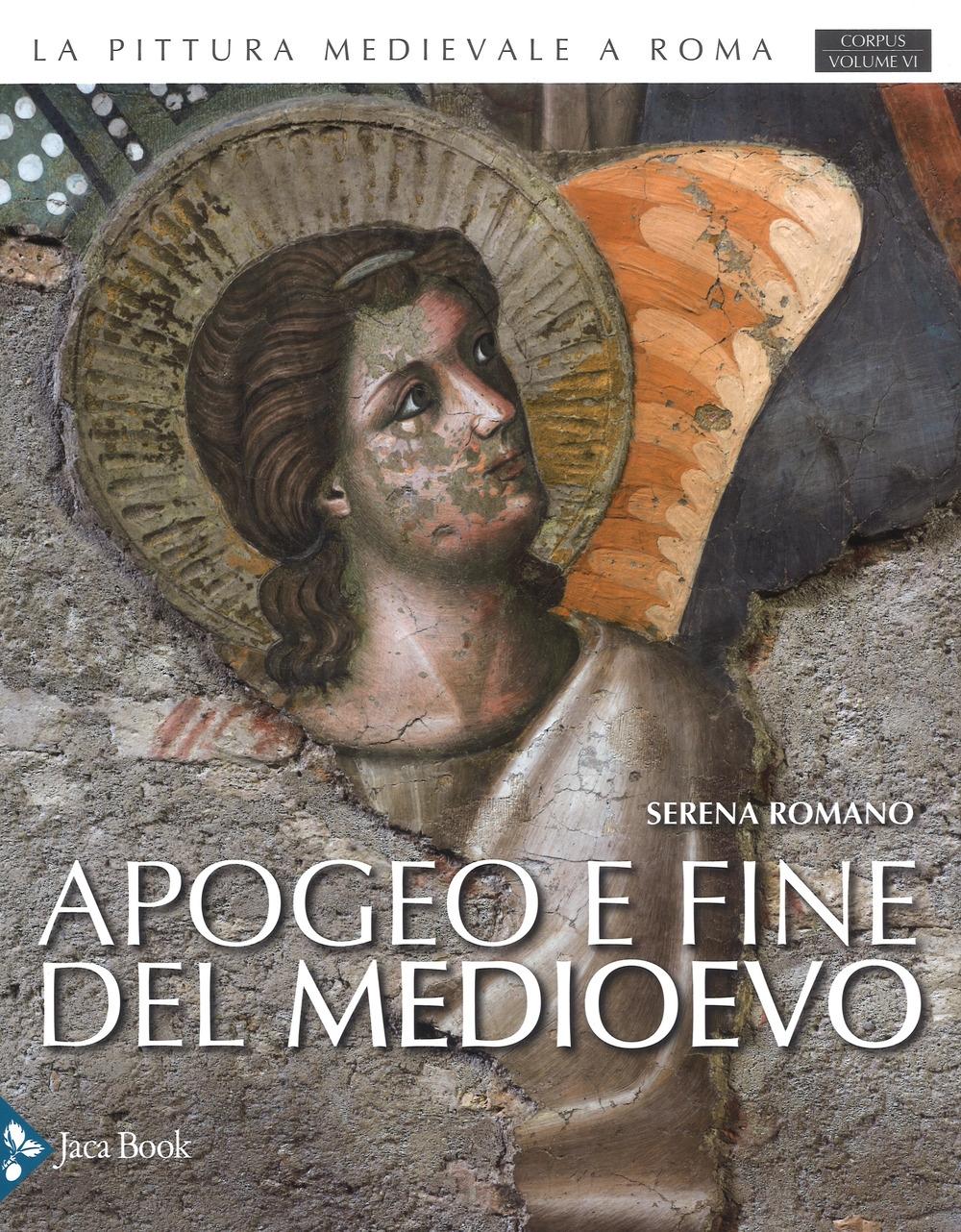 La Pittura Medievale a Roma. Corpus VI. Apogeo e Fine del Medioevo 1288-1431