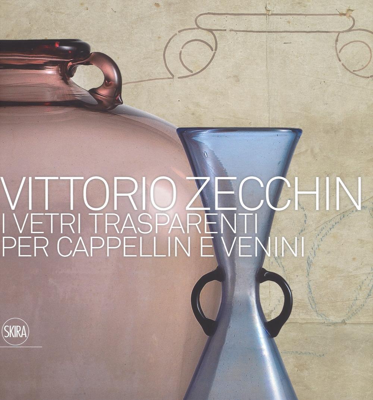Vittorio Zecchin 1921-1926. I vetri trasparenti per Cappellin e Venini.