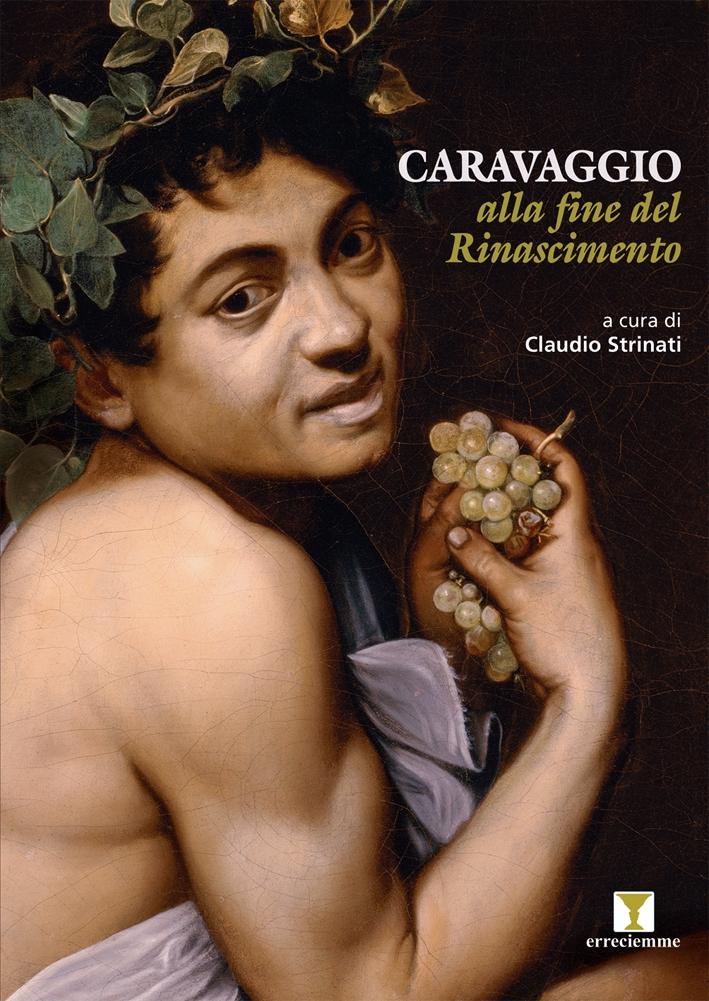 Caravaggio alla fine del Rinascimento.