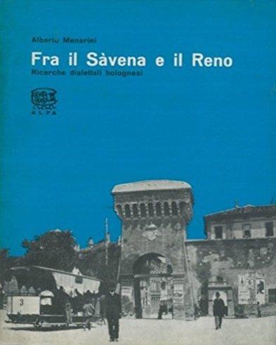 Fra il Sàvena e il Reno. Ricerche Dialettali Bolognesi