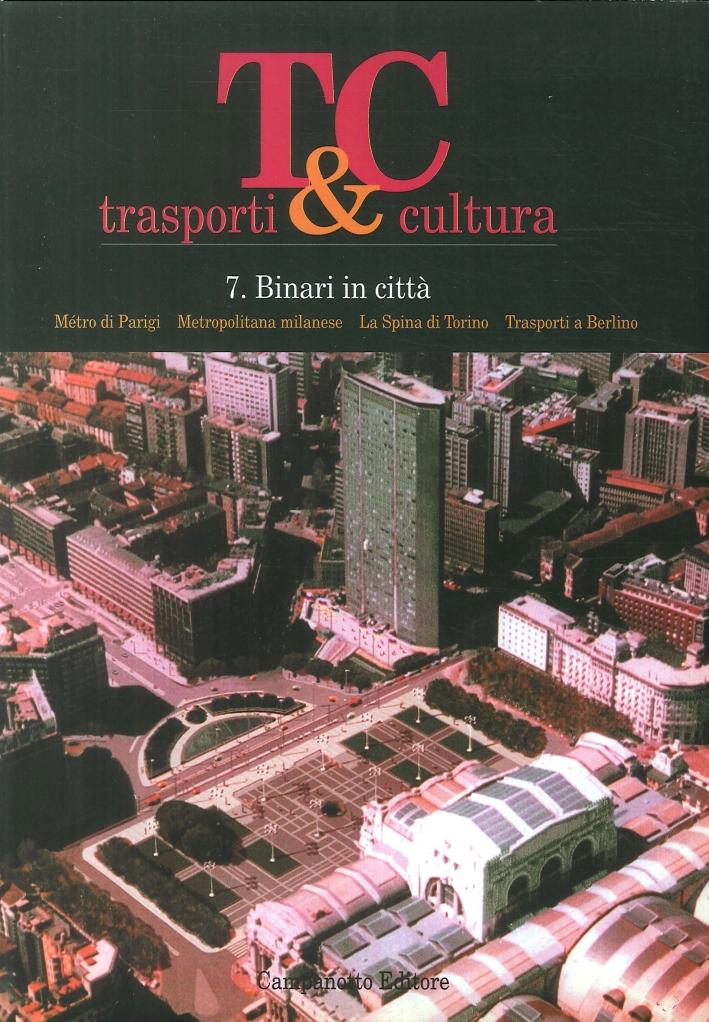 Tc-Trasporti & Cultura. N.7 Binari in Città. Métro di Parigi. Metropolitana Milanese. La Spina di Torino. Trasporti a Torino.