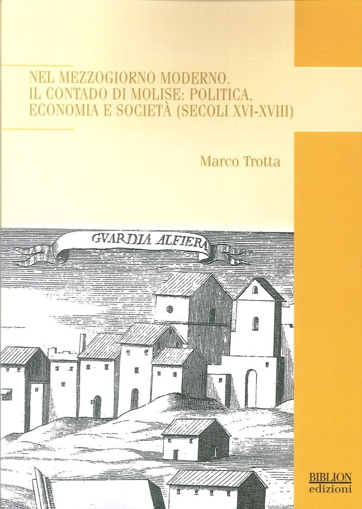 Nel Mezzogiorno Moderno. Il contado di molise: politica, economia e società (secoli XVI-XVIII).
