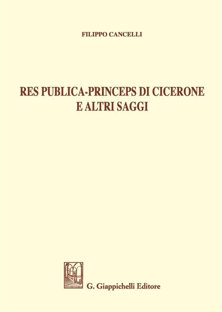 Res Publica - Princeps di Cicerone e altri Saggi