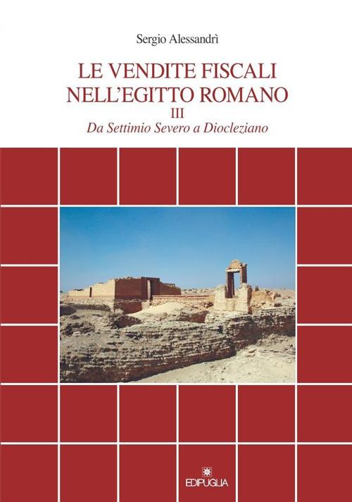 Le vendite fiscali nell'Egitto romano. Vol. 3: Da Settimio Severo a Diocleziano